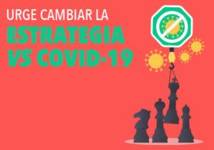 Urge Cambiar la Estrategia vs. Covid-19