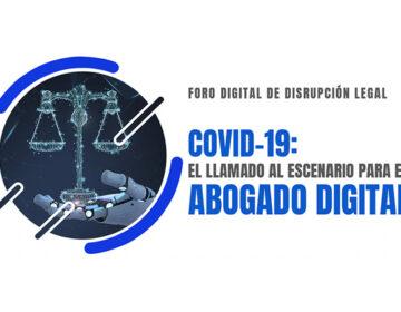 Foro Digital de Disrupción Legal Covid-19: El Llamado al Escenario para el Abogado Digital