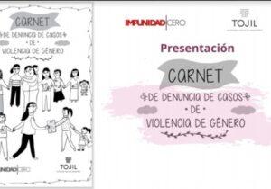 Tojil e Impunidad Cero lanzan Carnet de Denuncia de Casos de Violencia de Género