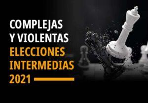 Complejas y Violentas Elecciones Intermedias 2021