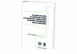 La Prueba de Daño en Materia de Acceso a la Información. Análisis Crítico y Propuesta Metodológica para su Aplicación.